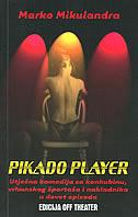 PIKADO PLAYER - utješna komedija za konkubinu, vrhunskog športaša i nakladnika u devet epizoda - marko mikulandra