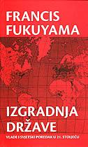 IZGRADNJA DRŽAVE - vlade i svjetski poredak u 21.stoljeću - francis fukuyama