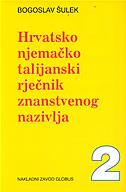 HRVATSKO-NJEMAČKO-TALIJANSKI RJEČNIK ZNANSTVENOG NAZIVLJA - 2 sveska - bogoslav šulek
