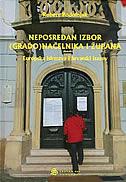 NEPOSREDAN IZBOR (GRADO)NAČELNIKA I ŽUPANA - Europska iskustva i hrvatski izazov - robert podolnjak