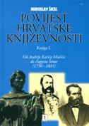 POVIJEST HRVATSKE KNJIŽEVNOSTI - Knjiga I. od Andrije Kačića Miošića do Augusta Šenoe (1750-1881) - miroslav šicel