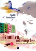 FENOMEN MALTRETIRANJA DJECE - prepoznavanje i oblici pomoći obitelji i školi - jasminka zloković, vesna bilić