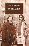 EX TENEBRIS - zapisi, razgovori - ivan lovrenović