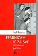 FEMINIZAM JE ZA SVE - strastvena politika - bell hooks