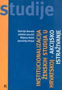 INSTITUCIONALIZACIJA ŽENSKIH STUDIJA U HRVATSKOJ - akcijsko istraživanje - biljana kašić, valerija (ur) barada, jasminka pešut, juliette janušić