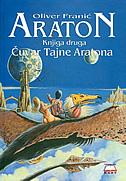 ARATON - ČUVAR TAJNE ARATONA (knjiga druga) - oliver franić
