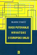 DUGO PUTOVANJE HRVATSKE U EUROPSKU UNIJU - mladen staničić