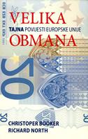 VELIKA OBMANA - Tajna povijest Europske unije - christoper booker, richard north