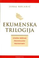EKUMENSKA TRILOGIJA - Istočni kršćani, pravoslavni, protestanti - juraj kolarić