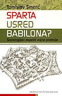 SPARTA USRED BABILONA - Sociologijski aspekti vojne profesije - tomislav smerić