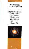 BUDUĆNOST PROSTORVREMENA - stephen hawking, alan lightman, kip s. thorne, igor novikov, timothy ferriss