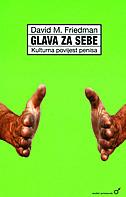 GLAVA ZA SEBE - kulturna povijest penisa (muški primjerak) - david m. friedman
