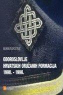 ODOROSLOVLJE HRVATSKIH ORUŽANIH FORMACIJA 1990.-1996. - marin sabolović