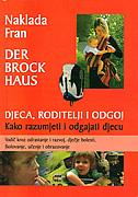 DJECA, RODITELJI I ODGOJ - Kako razumjeti i odgajati djecu (vodič kroz odrastanje i razvoj, dječje bolesti, školovanje, učenje i obrazovanje) - claudia boschitz