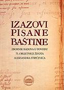 IZAZOVI PISANE BAŠTINE - zbornik u povodu 75. obljetnice života Aleksandra Stipčevića - tatjana (ur.) aparac-jelušić