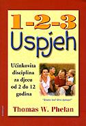 1-2-3 USPJEH - Učinkovita disciplina za djecu od 2 do 12 godina - thomas w. phelan