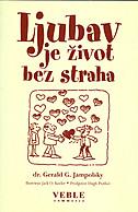 LJUBAV JE ŽIVOT BEZ STRAHA - gerald g. jampolsky