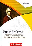 RUĐER BOŠKOVIĆ - vizionar u prijelomima filozofije, znanosti i društva - ivan supek