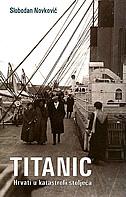 TITANIC - Hrvati u katastrofi stoljeća - slobodan novković
