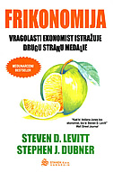 FRIKONOMIJA - vragolasti ekonomist istražuje drugu stranu medalje - stephen j. dubner, steven d. levitt