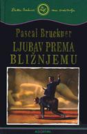 LJUBAV PREMA BLIŽNJEMU - pascal bruckner