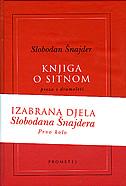 IZABRANA DJELA I / KNJIGA O SITNOM / KASPARIANA / SMRTOPIS - slobodan šnajder