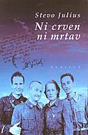NI CRVEN NI MRTAV - odrastanje u bivšoj Jugoslaviji za vrijeme i nakon Drugog svjetskog rata - stevo julius