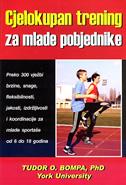 CJELOKUPAN TRENING ZA MLADE POBJEDNIKE - preko 300 vježbi brzine, snage, fleksibilnosti, jakosti, izdržljivosti i koordinacije za mlade sportaše od 6 - tudor o. bompa