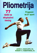 PLIOMETRIJA - 77 vježbi za eksplozivni trening / programi za 21 sport - james c. radcliffe, robert c. farentinos