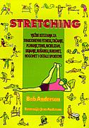 STRETCHING - vježbe istezanja za svakodnevni fitness, trčanje, plivanje, tenis, biciklizam, skijanje, košarku, rukomet, nogomet i ostale sportove - bob anderson
