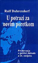 U POTRAZI ZA NOVIM PORETKOM - Predavanja o politici slobode u 21. stoljeću - ralf dahrendorf