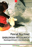 BABILONSKA VRTOGLAVICA - kozmopolitizam i mondijalizam - pascal bruckner