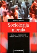 SOCIOLOGIJA MORALA - smisao i vrijednost između prirode i kulture - patrick pharo