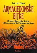 ARMAGEDONSKE BITKE - Megido i Jizreelska dolina od Brončanog do Nuklearnog doba - eric h. cline