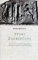 STARI ZAGREPČANI - život na području Zagreba - mirko marković