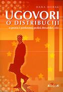 UGOVORI O DISTRIBUCIJI - u pravu i poslovnoj praksi Hrvatske i EU - hana horak