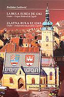 LA BULA AUREA DE 1242 - Gradec Origen Medieval de Zagreb / ZLATNA BULA IZ 1242. - Gradec : srednjovjekovno porijeklo Zagreba - božidar latković