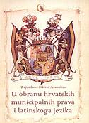 U OBRANU HRVATSKIH MUNICIPALNIH PRAVA I LATINSKOG JEZIKA - govori na Hrvatskom saboru 1832. godine - zvjezdana sikirić assouline