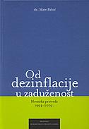 OD DEZINFLACIJE U ZADUŽENOST - Hrvatska privreda 1994-2004. - mate babić