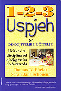1-2-3 USPJEH - Za odgojitelje i učitelje učinkovita disciplina od dječjeg vrtića do 8. razreda - thomas w. phelan, sarah jane schonour