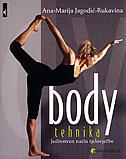 BODY TEHNIKA - jedinstven način tjelovježbe - ana-marija jagodić-rukavina