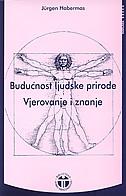 BUDUĆNOST LJUDSKE PRIRODE / VJEROVANJE I ZNANJE - jurgen habermas