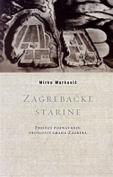 ZAGREBAČKE STARINE - prilozi poznavanju prošlosti grada Zagreba - mirko marković