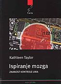 ISPIRANJE MOZGA - znanost kontrole uma - kathleen taylor