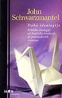 DOBA IDEOLOGIJE - političke ideologije od Američke revolucije do postmodernih vremena - john schwarzmantel