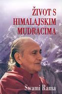 ŽIVOT S HIMALAJSKIM MUDRACIMA - swami rama