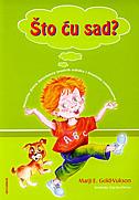 ŠTO ĆU SAD - Naučite djecu donošenju mudrih odluka i životnim vještinama - marji e. gold-vuksov