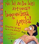 NE BI ŽELIO BITI ŽRTVOVAN BOGOVIMA AZTEKA! - fiona macdonald, david salariya, david (ilustr.) antram