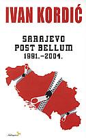SARAJEVO POST BELLUM 1991.-2004. - ivan kordić