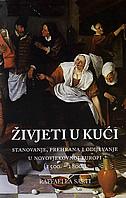 ŽIVJETI U KUĆI - Stanovanje, prehrana i odijevanje u novovjekovnoj Europi (1500. - 1800.) - raffaella sarti